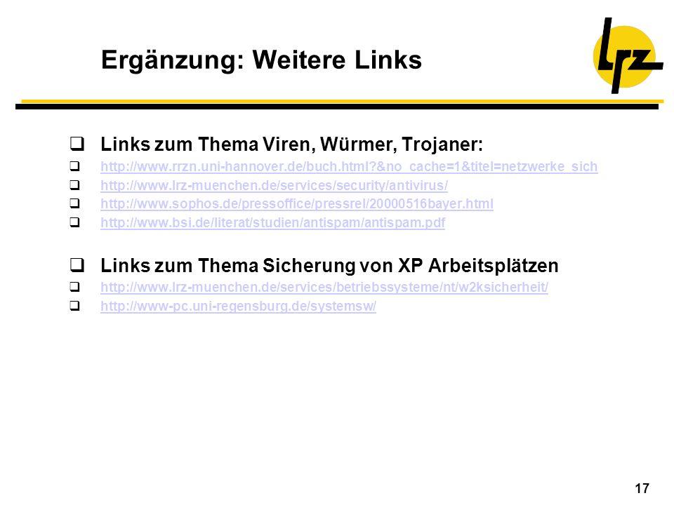 17 Ergänzung: Weitere Links Links zum Thema Viren, Würmer, Trojaner: http://www.rrzn.uni-hannover.de/buch.html?&no_cache=1&titel=netzwerke_sich http:/