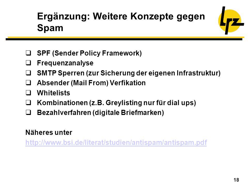 18 Ergänzung: Weitere Konzepte gegen Spam SPF (Sender Policy Framework) Frequenzanalyse SMTP Sperren (zur Sicherung der eigenen Infrastruktur) Absende