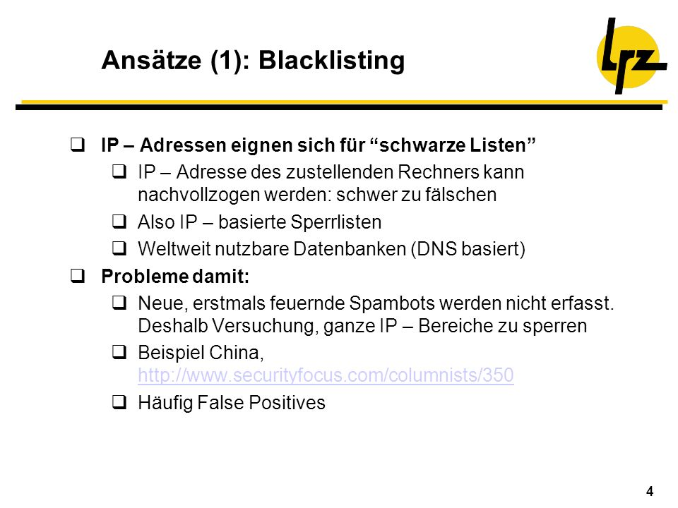4 Ansätze (1): Blacklisting IP – Adressen eignen sich für schwarze Listen IP – Adresse des zustellenden Rechners kann nachvollzogen werden: schwer zu