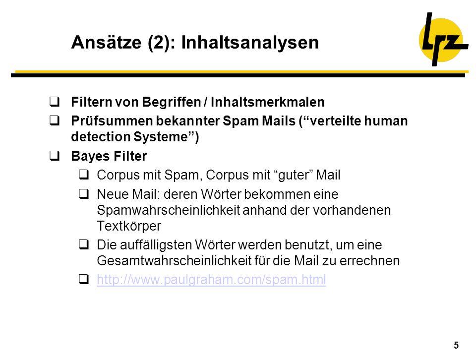 5 Ansätze (2): Inhaltsanalysen Filtern von Begriffen / Inhaltsmerkmalen Prüfsummen bekannter Spam Mails (verteilte human detection Systeme) Bayes Filt