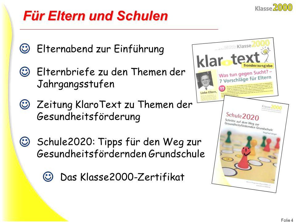 Folie 4 Für Eltern und Schulen Elternabend zur Einführung Elternbriefe zu den Themen der Jahrgangsstufen Zeitung KlaroText zu Themen der Gesundheitsfö