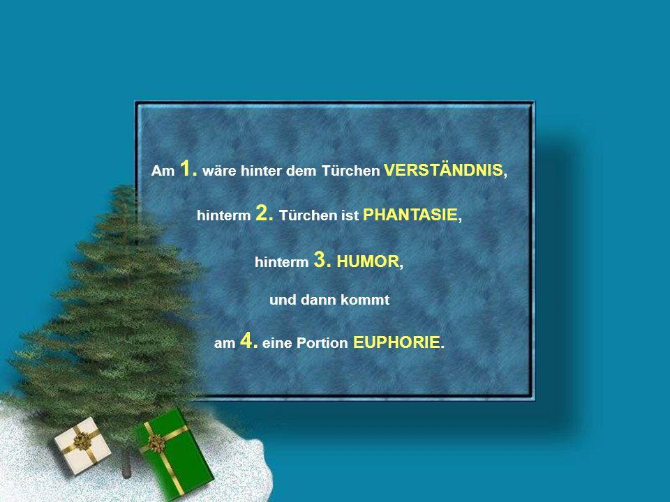 hinterm 21.kommt die FREUNDSCHAFT und am 22. die TOLERANZ, am 23.