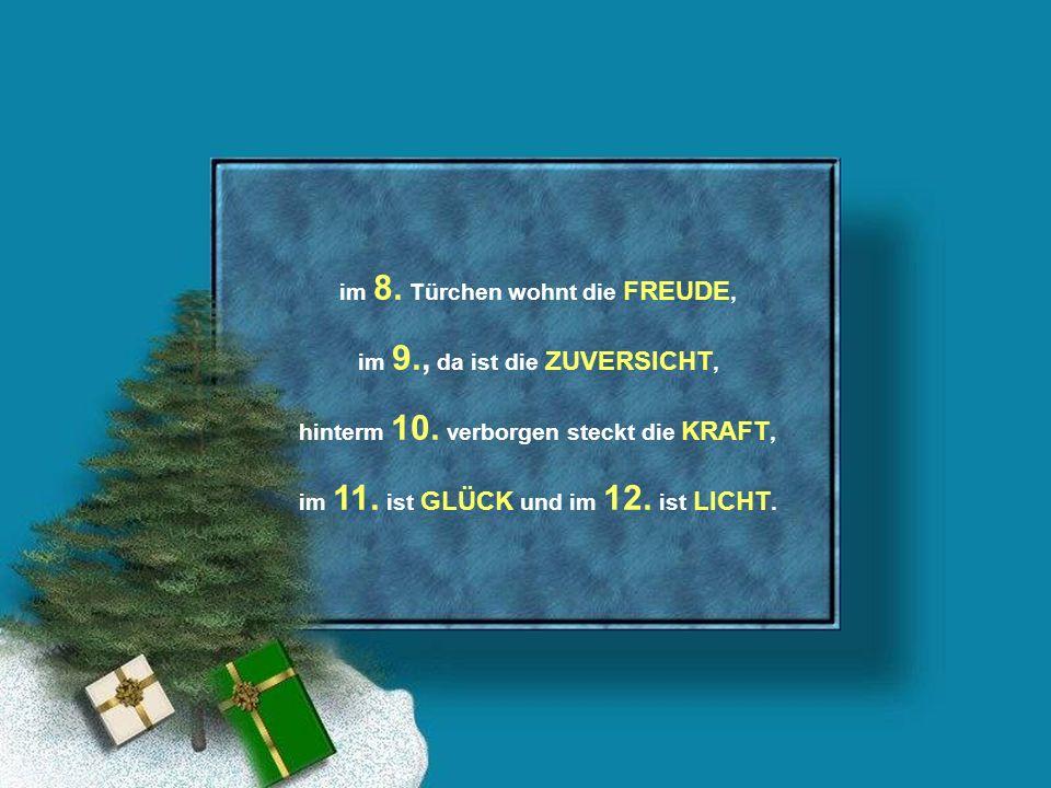 im 8.Türchen wohnt die FREUDE, im 9., da ist die ZUVERSICHT, hinterm 10.
