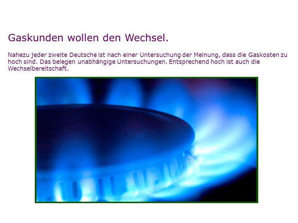 Gaskunden wollen den Wechsel. Nahezu jeder zweite Deutsche ist nach einer Untersuchung der Meinung, dass die Gaskosten zu hoch sind. Das belegen unabh