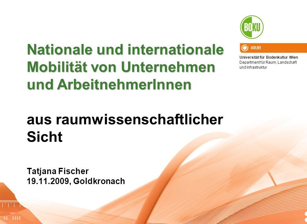 Universität für Bodenkultur Wien Department für Raum, Landschaft und Infrastruktur IRUB Tatjana Fischer 19.11.2009, Goldkronach Nationale und internat
