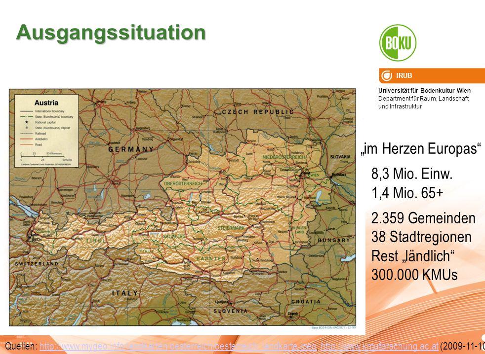 Universität für Bodenkultur Wien Department für Raum, Landschaft und Infrastruktur IRUB Ausgangssituation Quellen: http://www.mygeo.info/landkarten/oe