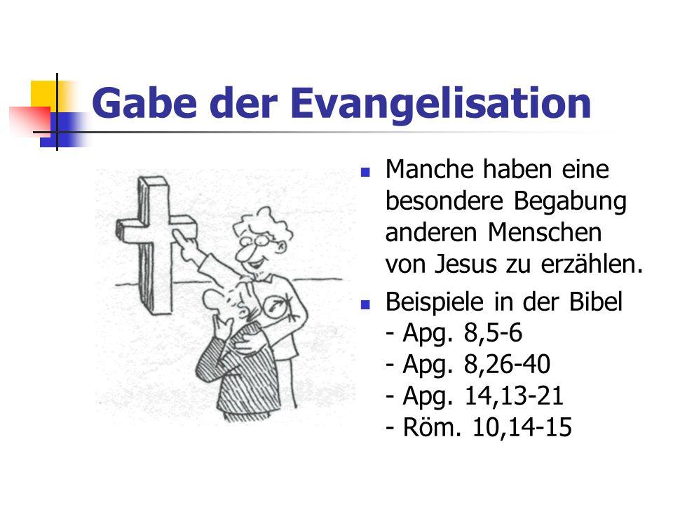 Gabe der Evangelisation Manche haben eine besondere Begabung anderen Menschen von Jesus zu erzählen. Beispiele in der Bibel - Apg. 8,5-6 - Apg. 8,26-4