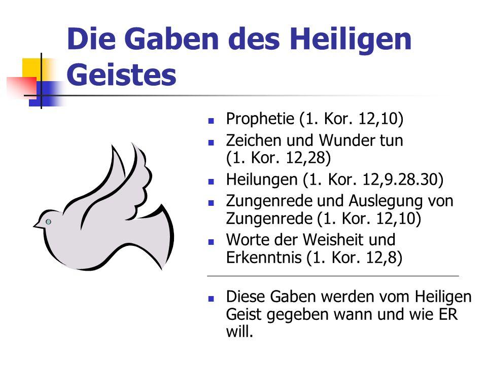 Die Gaben des Heiligen Geistes Prophetie (1. Kor. 12,10) Zeichen und Wunder tun (1. Kor. 12,28) Heilungen (1. Kor. 12,9.28.30) Zungenrede und Auslegun