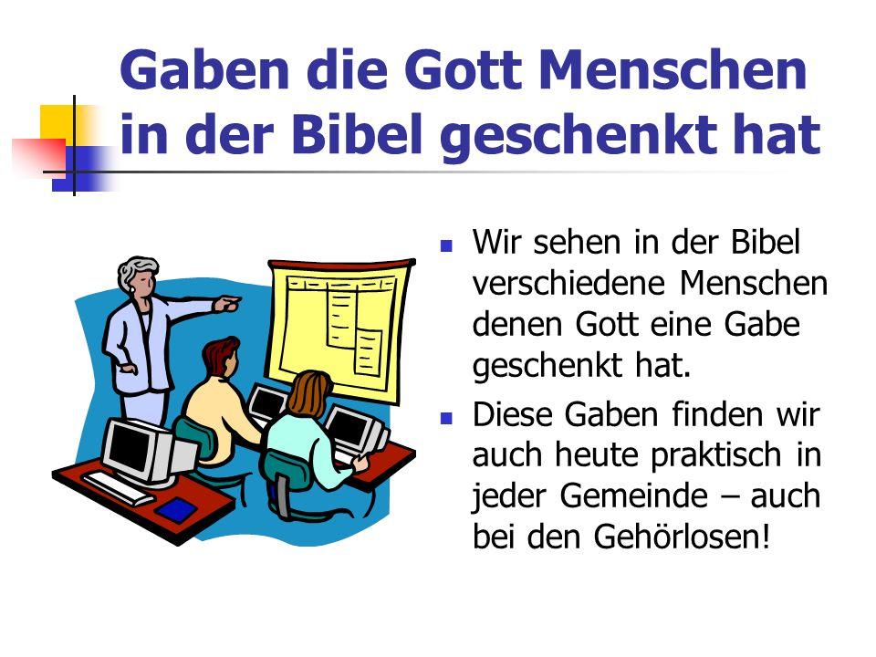 Gaben die Gott Menschen in der Bibel geschenkt hat Wir sehen in der Bibel verschiedene Menschen denen Gott eine Gabe geschenkt hat. Diese Gaben finden