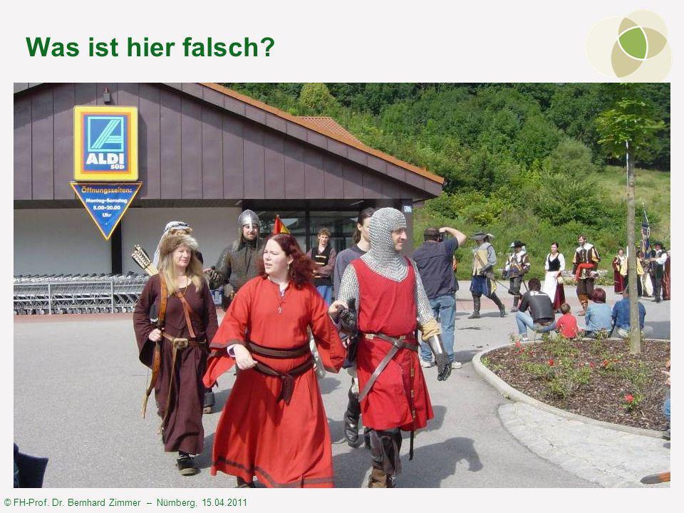 © FH-Prof. Dr. Bernhard Zimmer – Nürnberg, 15.04.2011 Was ist hier falsch