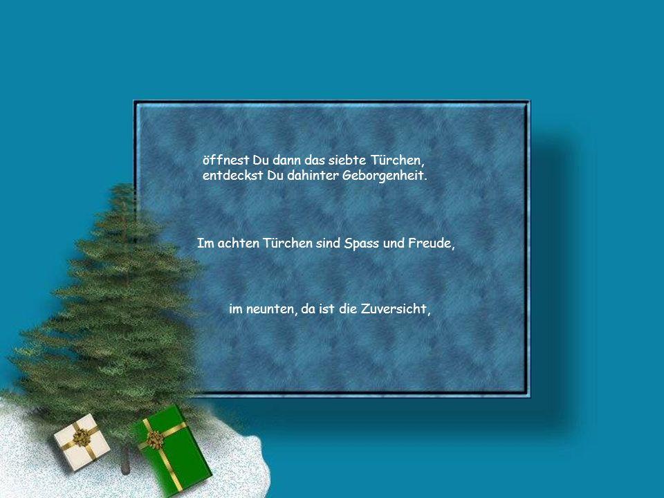 Hinterm einundzwanzigsten kommt die Freundschaft, am zweiundzwanzigsten die Toleranz, am dreiundzwanzigsten die innere Ruhe – am vierundzwanzigsten strahlt der Christbaum in seinem Glanz.
