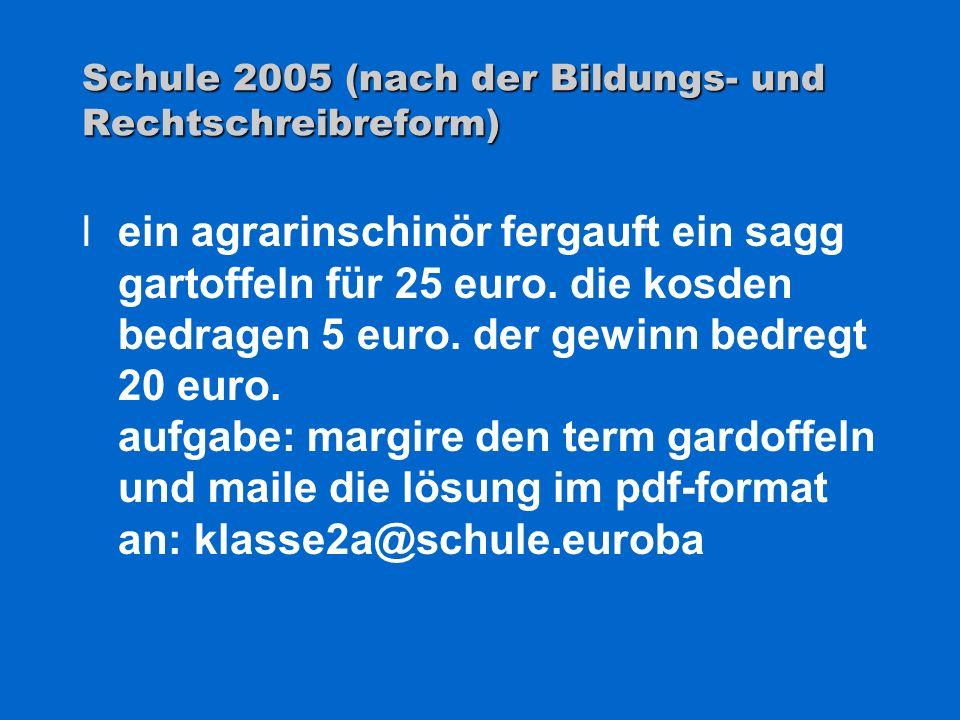 Schule 2005 (nach der Bildungs- und Rechtschreibreform) lein agrarinschinör fergauft ein sagg gartoffeln für 25 euro. die kosden bedragen 5 euro. der