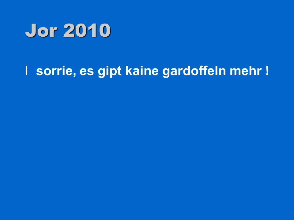 Jor 2010 lsorrie, es gipt kaine gardoffeln mehr !