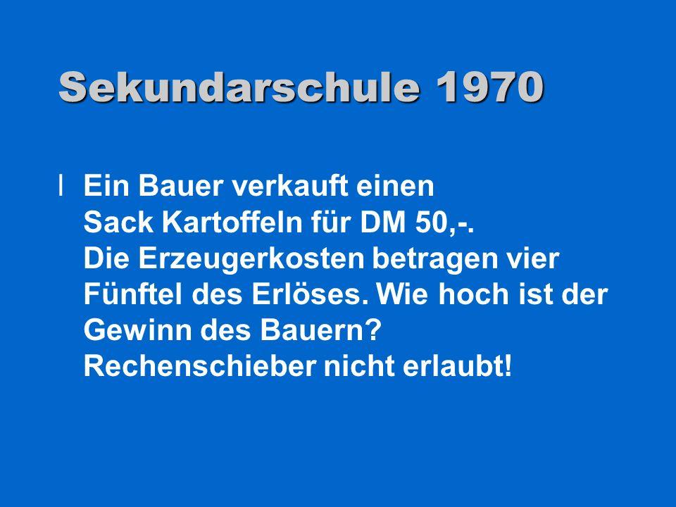 Sekundarschule 1970 lEin Bauer verkauft einen Sack Kartoffeln für DM 50,-. Die Erzeugerkosten betragen vier Fünftel des Erlöses. Wie hoch ist der Gewi