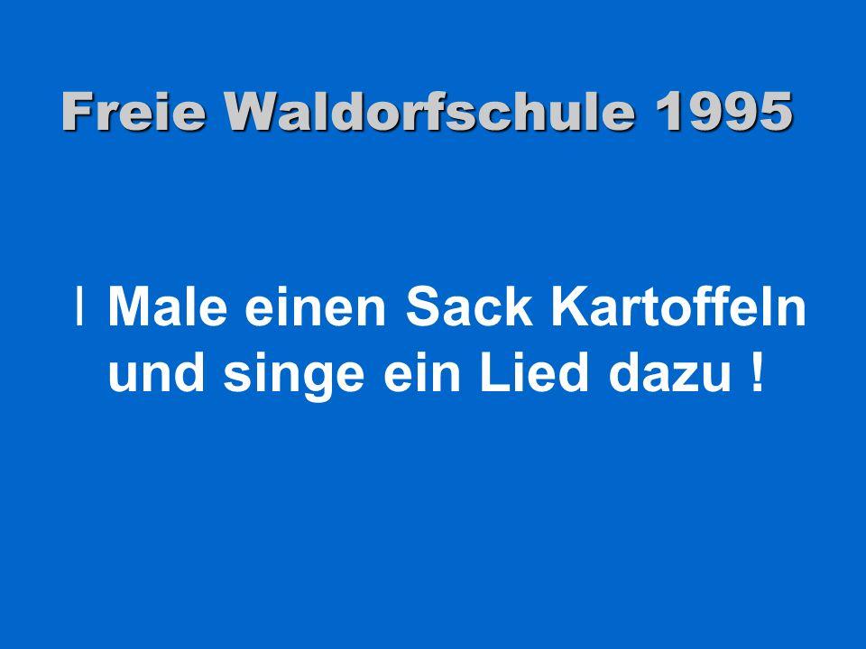 Freie Waldorfschule 1995 lMale einen Sack Kartoffeln und singe ein Lied dazu !