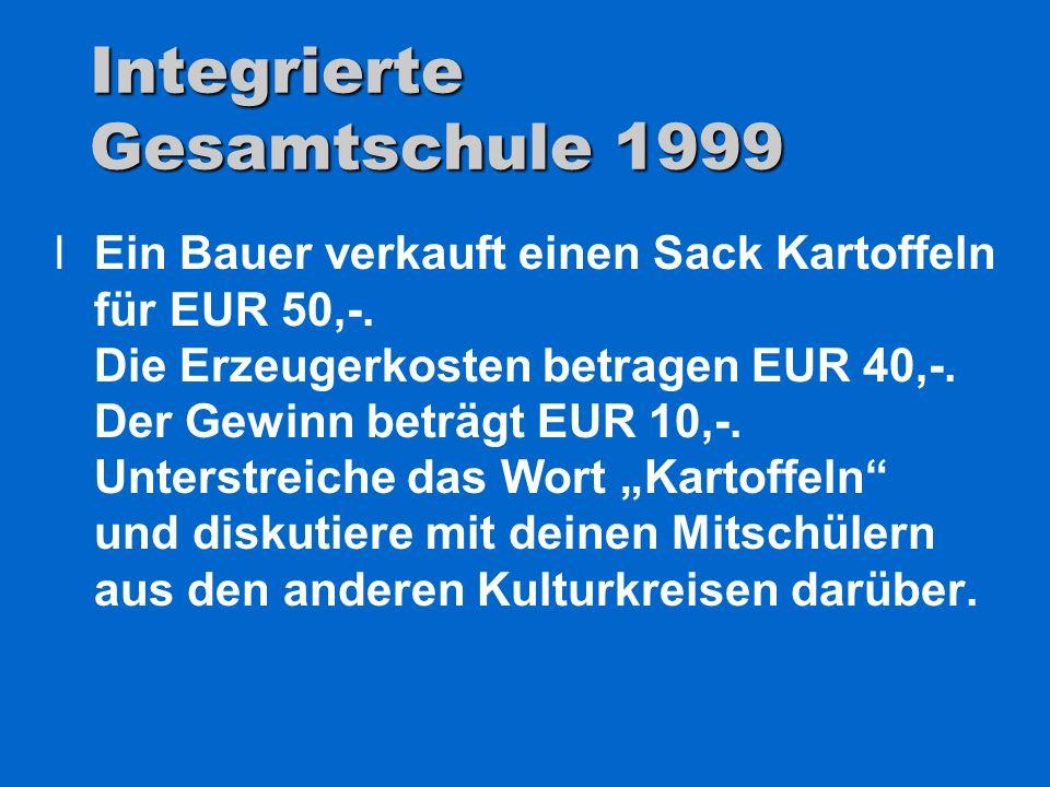 Integrierte Gesamtschule 1999 lEin Bauer verkauft einen Sack Kartoffeln für EUR 50,-. Die Erzeugerkosten betragen EUR 40,-. Der Gewinn beträgt EUR 10,