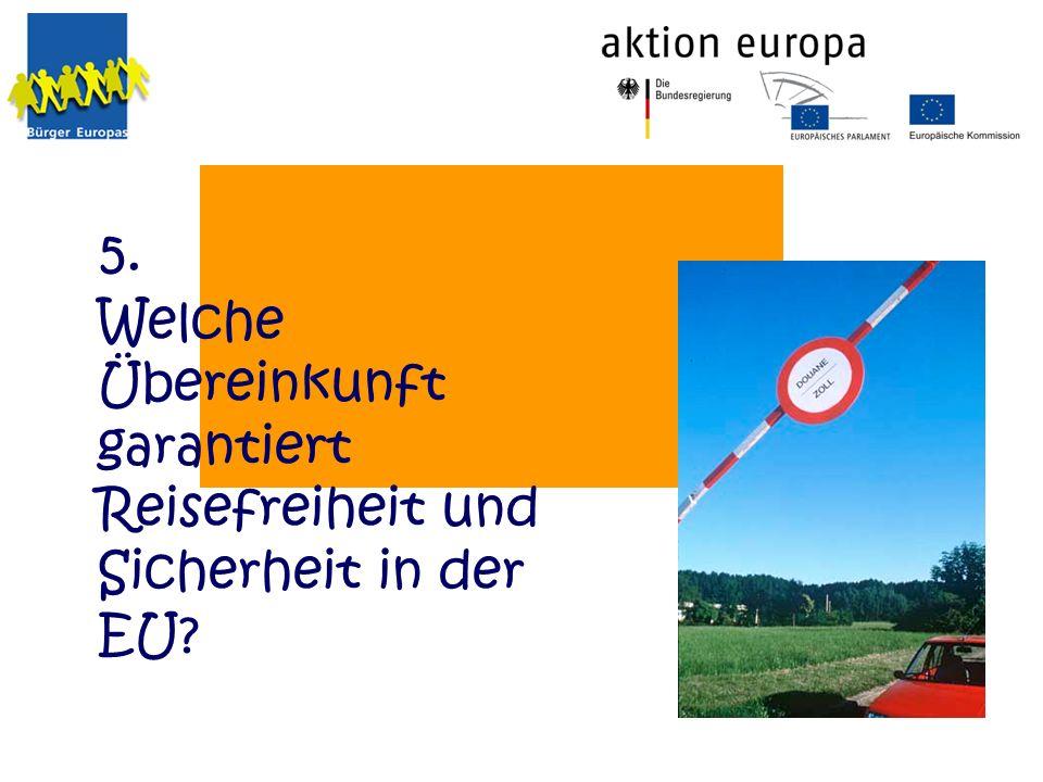 Welche Übereinkunft garantiert Reisefreiheit und Sicherheit in der EU? 5.