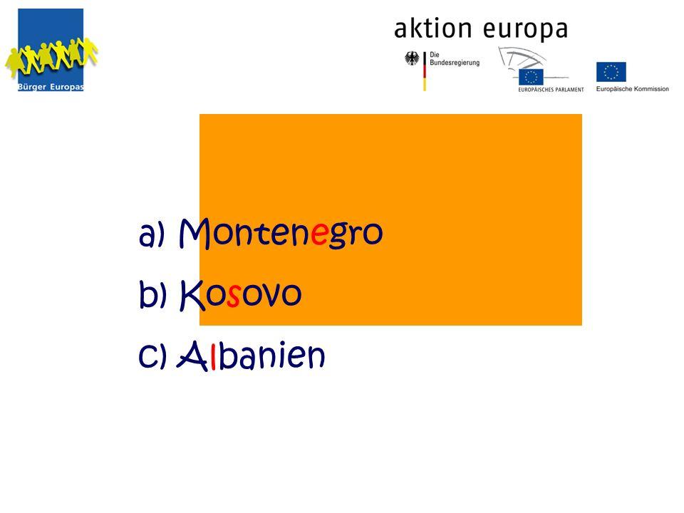 a) Montenegro b) Kosovo c) Albanien