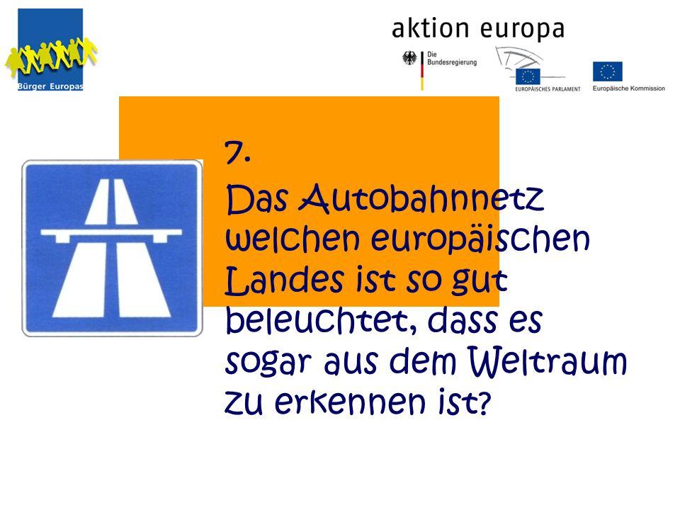 Das Autobahnnetz welchen europäischen Landes ist so gut beleuchtet, dass es sogar aus dem Weltraum zu erkennen ist? 7.