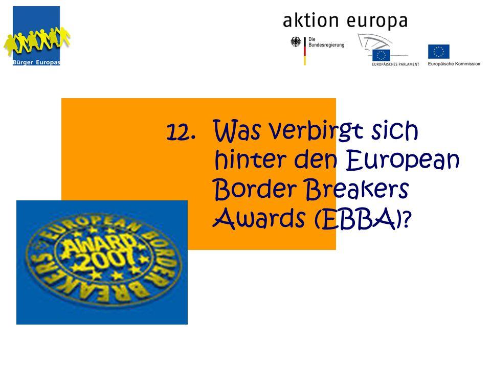 Was verbirgt sich hinter den European Border Breakers Awards (EBBA)? 12.