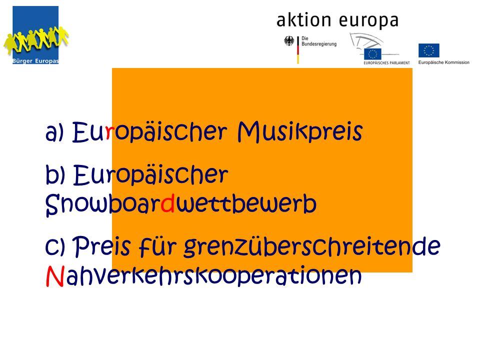 a) Europäischer Musikpreis b) Europäischer Snowboardwettbewerb c) Preis für grenzüberschreitende Nahverkehrskooperationen
