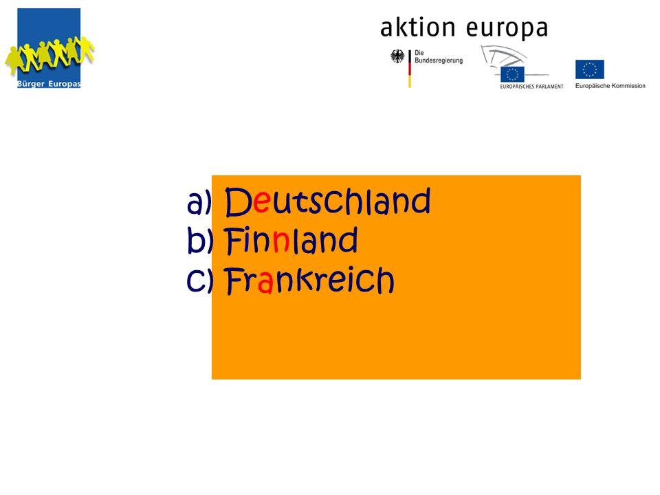 a) Deutschland b) Finnland c) Frankreich