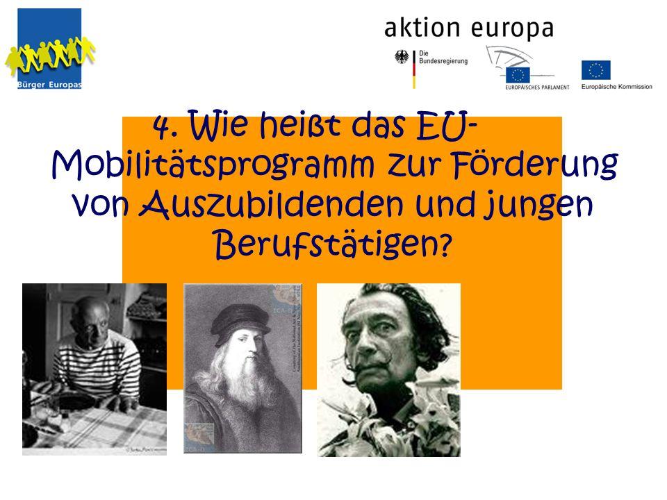 Wie heißt das EU- Mobilitätsprogramm zur Förderung von Auszubildenden und jungen Berufstätigen? 4.