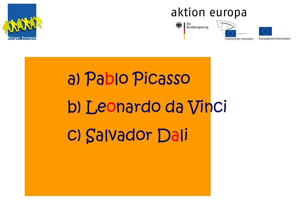 a) Pablo Picasso b) Leonardo da Vinci c) Salvador Dali