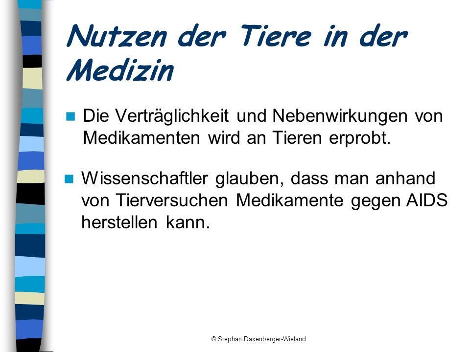 © Stephan Daxenberger-Wieland Nutzen der Tiere in der Medizin Die Verträglichkeit und Nebenwirkungen von Medikamenten wird an Tieren erprobt. Wissensc