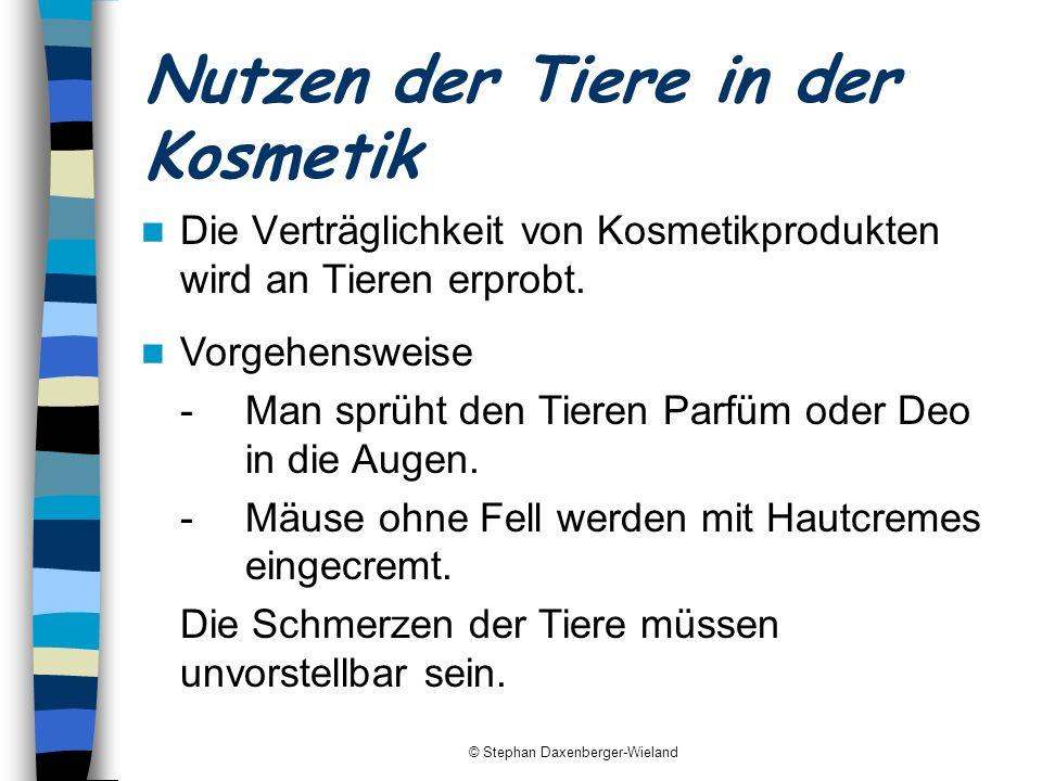 © Stephan Daxenberger-Wieland Nutzen der Tiere in der Kosmetik Die Verträglichkeit von Kosmetikprodukten wird an Tieren erprobt. Vorgehensweise - Man