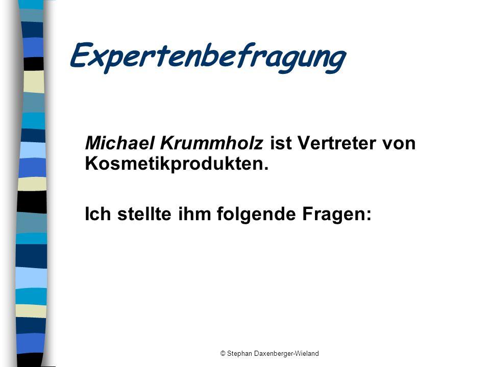 © Stephan Daxenberger-Wieland Expertenbefragung Michael Krummholz ist Vertreter von Kosmetikprodukten. Ich stellte ihm folgende Fragen: