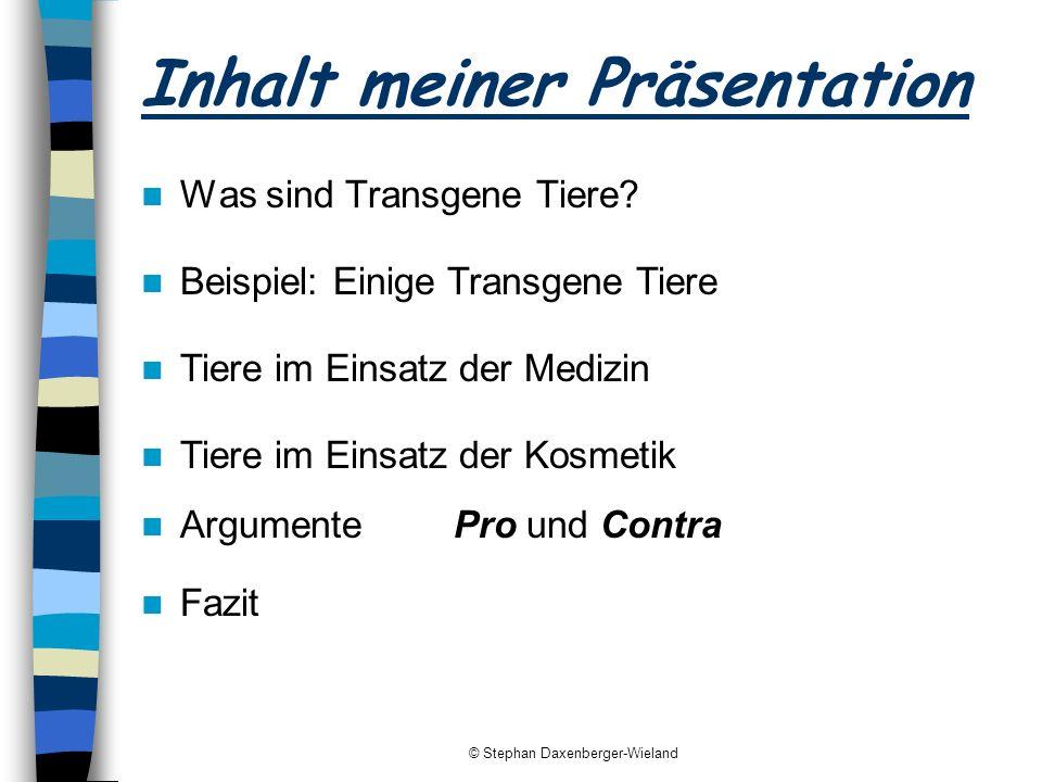 © Stephan Daxenberger-Wieland Inhalt meiner Präsentation Was sind Transgene Tiere? Beispiel: Einige Transgene Tiere ArgumentePro und Contra Tiere im E