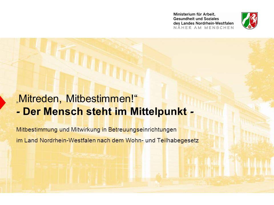 Mitreden, Mitbestimmen! - Der Mensch steht im Mittelpunkt - Mitbestimmung und Mitwirkung in Betreuungseinrichtungen im Land Nordrhein-Westfalen nach d