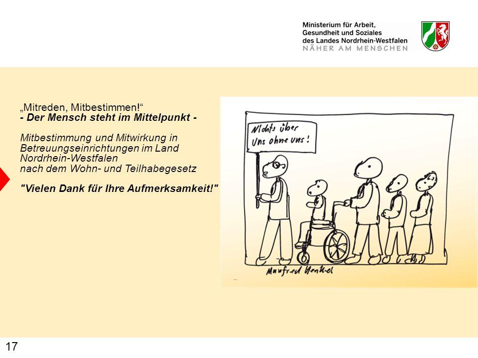 17 Mitreden, Mitbestimmen! - Der Mensch steht im Mittelpunkt - Mitbestimmung und Mitwirkung in Betreuungseinrichtungen im Land Nordrhein-Westfalen nac