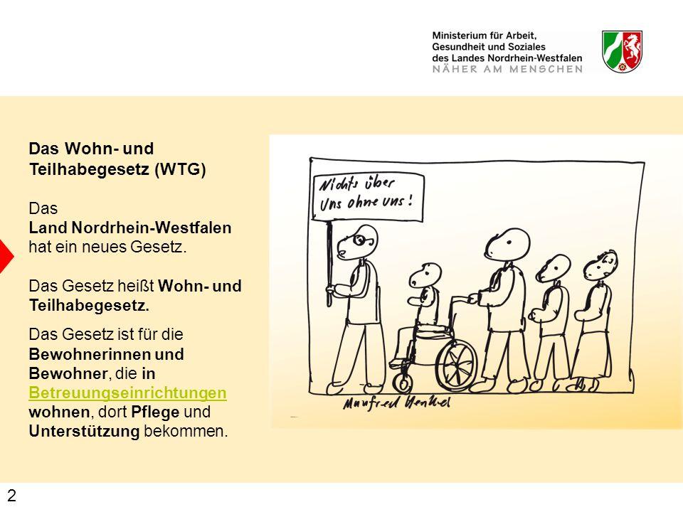 2 Das Wohn- und Teilhabegesetz (WTG) Das Land Nordrhein-Westfalen hat ein neues Gesetz. Das Gesetz heißt Wohn- und Teilhabegesetz. Das Gesetz ist für