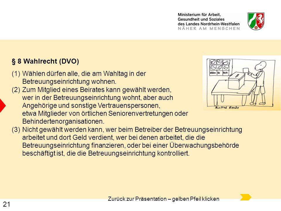 21 § 8 Wahlrecht (DVO) (1)Wählen dürfen alle, die am Wahltag in der Betreuungseinrichtung wohnen. (2)Zum Mitglied eines Beirates kann gewählt werden,