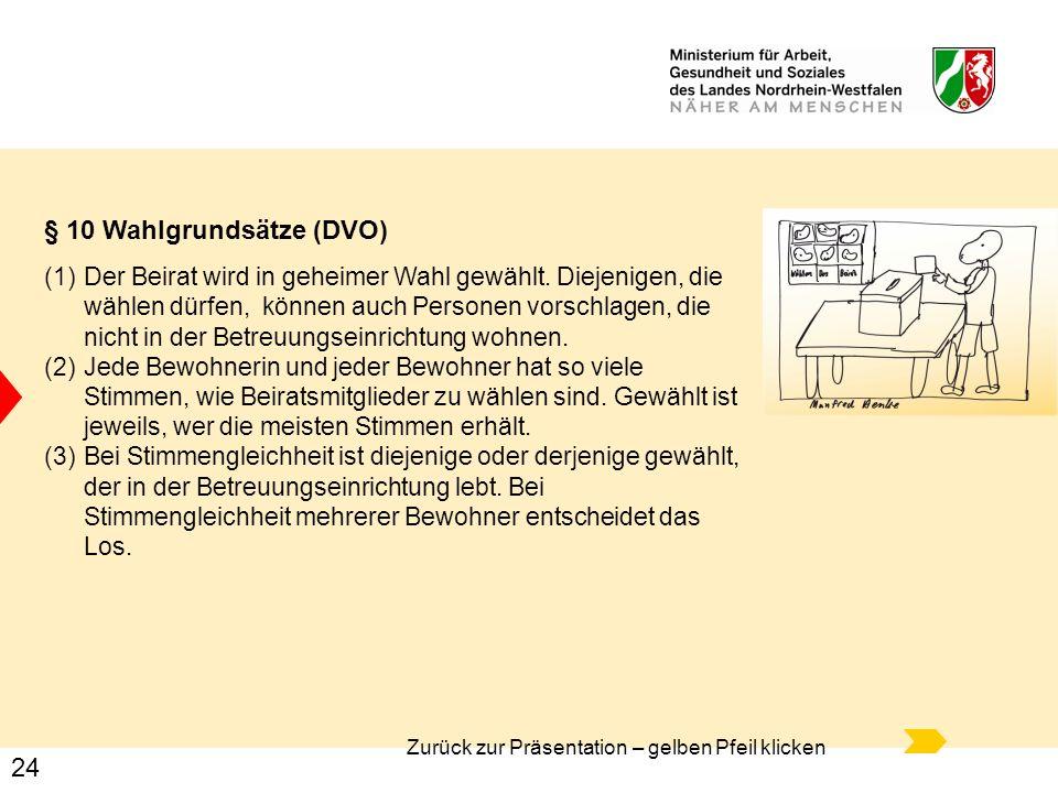 24 § 10 Wahlgrundsätze (DVO) (1)Der Beirat wird in geheimer Wahl gewählt. Diejenigen, die wählen dürfen, können auch Personen vorschlagen, die nicht i