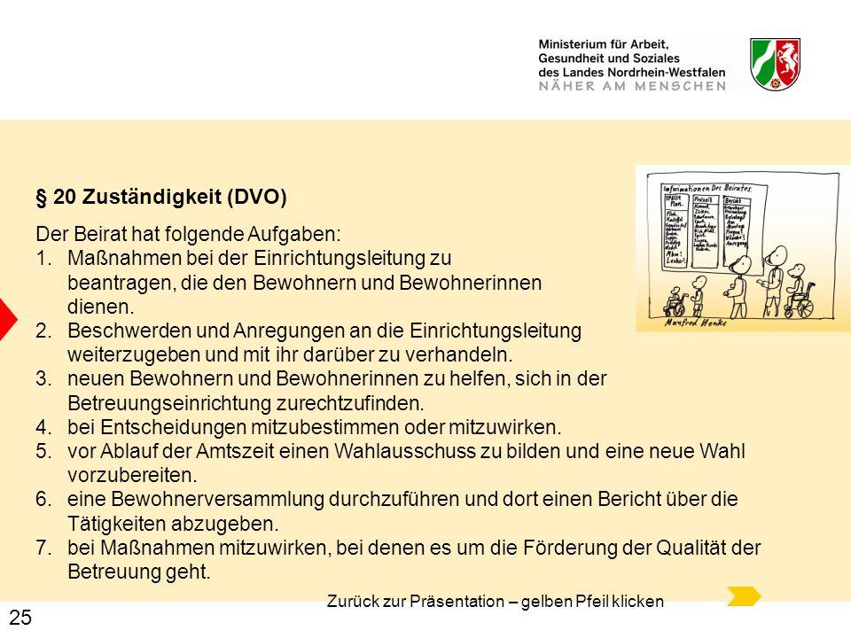 25 § 20 Zuständigkeit (DVO) Der Beirat hat folgende Aufgaben: 1.Maßnahmen bei der Einrichtungsleitung zu beantragen, die den Bewohnern und Bewohnerinn
