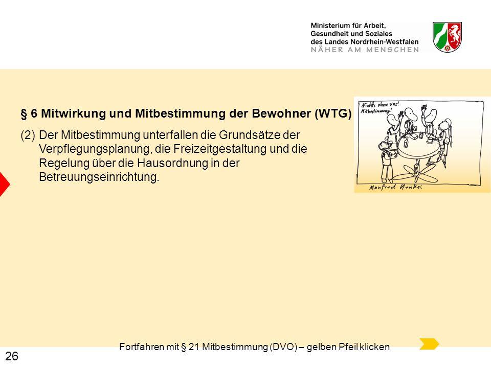 26 § 6 Mitwirkung und Mitbestimmung der Bewohner (WTG) (2)Der Mitbestimmung unterfallen die Grundsätze der Verpflegungsplanung, die Freizeitgestaltung