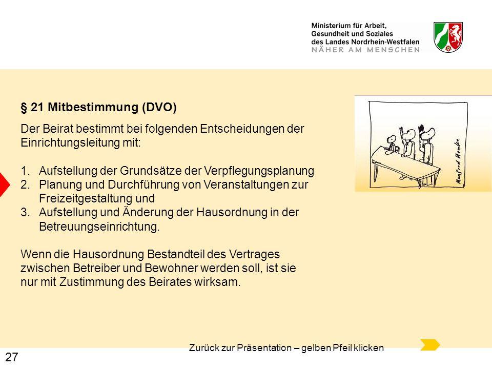 27 § 21 Mitbestimmung (DVO) Der Beirat bestimmt bei folgenden Entscheidungen der Einrichtungsleitung mit: 1.Aufstellung der Grundsätze der Verpflegung