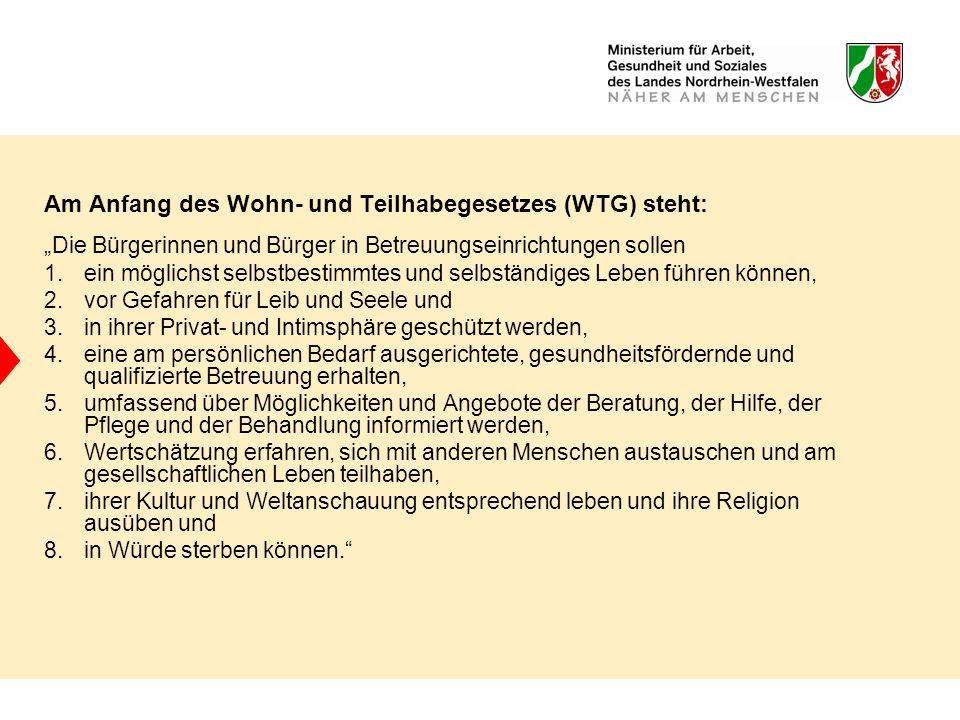 Am Anfang des Wohn- und Teilhabegesetzes (WTG) steht: Die Bürgerinnen und Bürger in Betreuungseinrichtungen sollen 1.ein möglichst selbstbestimmtes un