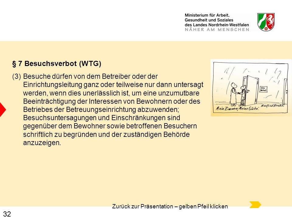 32 § 7 Besuchsverbot (WTG) (3)Besuche dürfen von dem Betreiber oder der Einrichtungsleitung ganz oder teilweise nur dann untersagt werden, wenn dies u