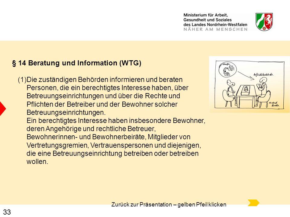 33 § 14 Beratung und Information (WTG) (1)Die zuständigen Behörden informieren und beraten Personen, die ein berechtigtes Interesse haben, über Betreu