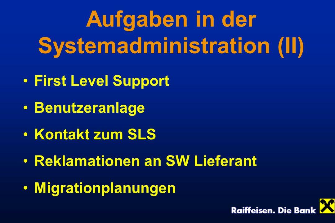 Aufgaben in der Systemadministration (II) First Level Support Benutzeranlage Kontakt zum SLS Reklamationen an SW Lieferant Migrationplanungen
