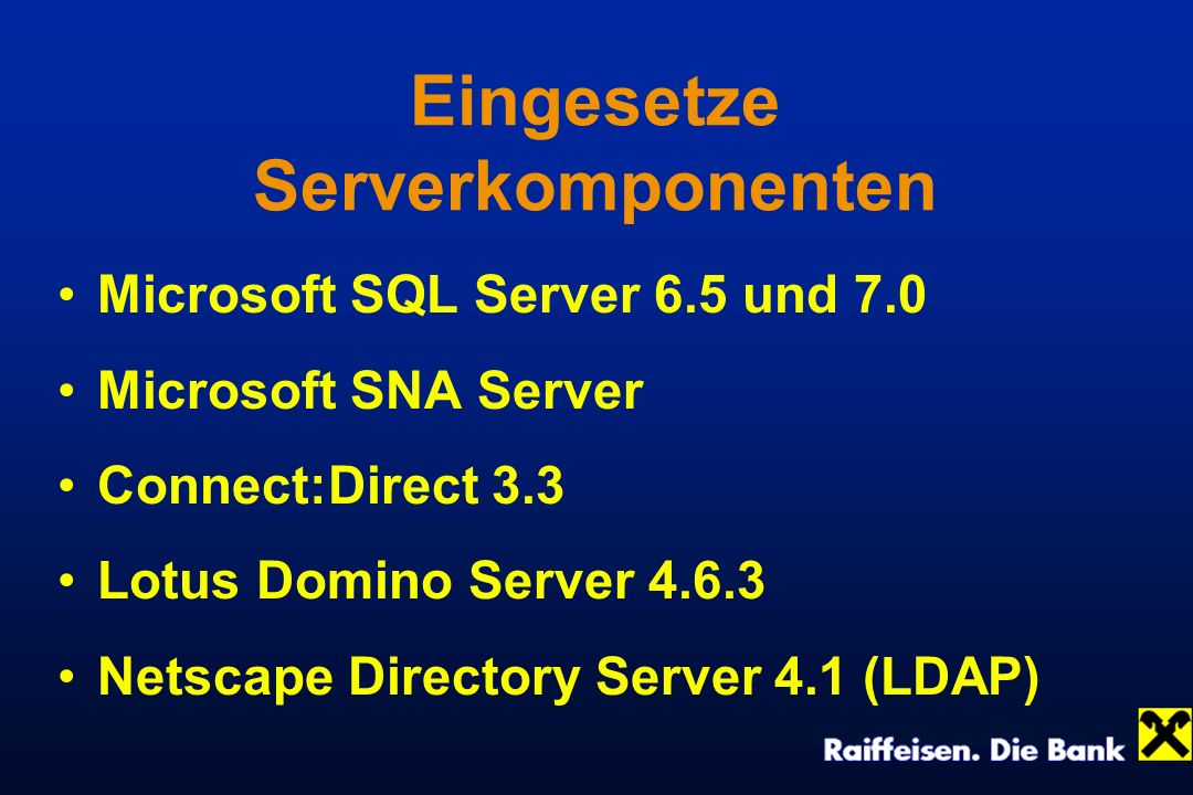 Eingesetze Serverkomponenten Microsoft SQL Server 6.5 und 7.0 Microsoft SNA Server Connect:Direct 3.3 Lotus Domino Server 4.6.3 Netscape Directory Ser