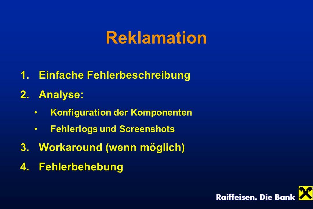 Reklamation 1.Einfache Fehlerbeschreibung 2.Analyse: Konfiguration der Komponenten Fehlerlogs und Screenshots 3.Workaround (wenn möglich) 4.Fehlerbehe