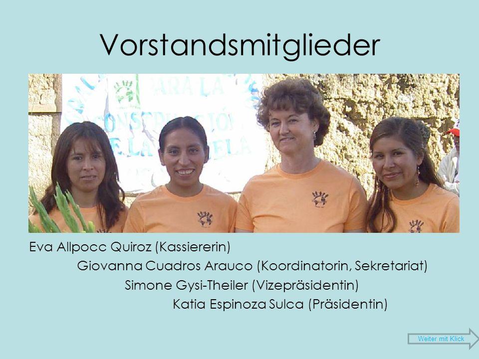Vorstandsmitglieder Eva Allpocc Quiroz (Kassiererin) Giovanna Cuadros Arauco (Koordinatorin, Sekretariat) Simone Gysi-Theiler (Vizepräsidentin) Katia Espinoza Sulca (Präsidentin) Weiter mit Klick