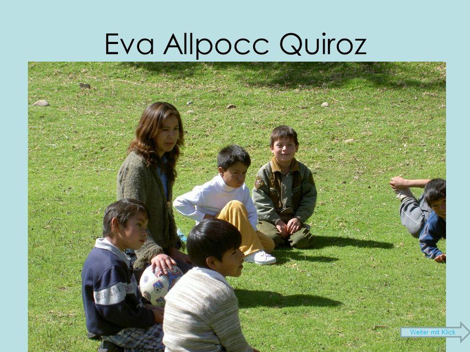 Eva Allpocc Quiroz 33 Jahre alt 5 Geschwister Lizentiatur und Lehrdiplom Universität von Huancayo Seit 2000 Lehrerin Weiter mit Klick