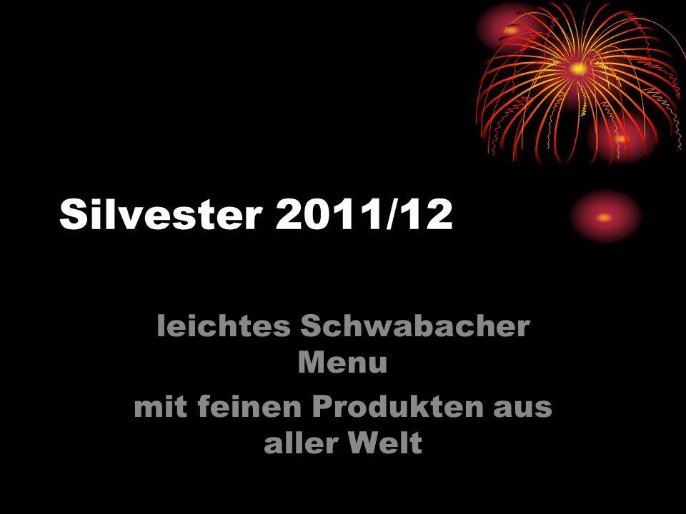 Silvester 2011/12 leichtes Schwabacher Menu mit feinen Produkten aus aller Welt