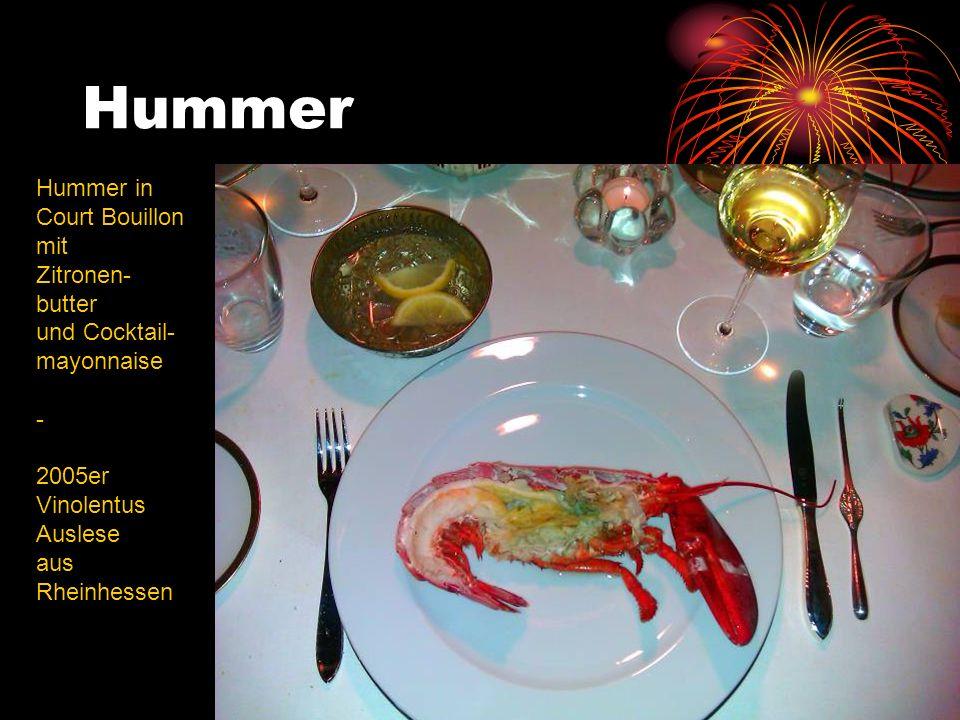 Hummer Hummer in Court Bouillon mit Zitronen- butter und Cocktail- mayonnaise - 2005er Vinolentus Auslese aus Rheinhessen